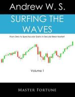 Surfing the Waves : From Zero to Spectacular Gains in Secular Bear Market - Andrew W S