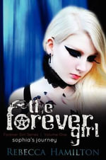 The Forever Girl : Forever Girl Series, Volume One: Sophia's Journey - Rebecca Hamilton