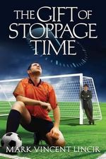 The Gift of Stoppage Time - Mark Vincent Lincir
