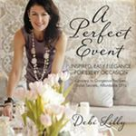 A Perfect Event : Inspired, Easy Elegance for Every Occasionagrocery to Gorgeous Recipes, Stylist Secrets, and Affordable DIYs. - Debi Lilly