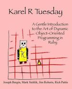 Karel R Tuesday : A Gentle Introduction to the Art of Dynamic Object-Oriented Programming in Ruby - Professor of History Joseph Bergin, III