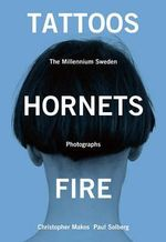 Tattoos, Hornets & Fire : The Millennium Sweden - Christopher Makos