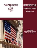 FINRA Series 7 Exam / Mastering Options : 250 Options Practice Exam Questions & Full Explanations (Volume II of II) - Pass Publications LLC