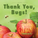 Thank You, Bugs! : Pollinators are Our Friends - Dawn V Pape