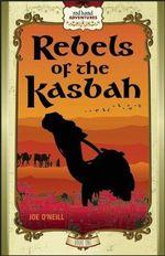 Rebels of the Kasbah - Joe O'Neill