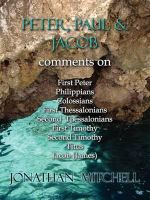 Peter, Paul and Jacob, Comments on First Peter, Philippians, Colossians, First Thessalonians, Second Thessalonians, First Timothy, Second Timothy, Titus, Jacob (James) - Jonathan Paul Mitchell