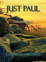 Just Paul : Comments on Romans - Jonathan Paul Mitchell
