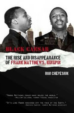 Black Caesar : The Rise and Disppearance of Frank Matthews, Kingpin - Ron Chepesiuk