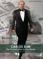 Carlos Slim : The Richest Man in the World - Jose Martinez