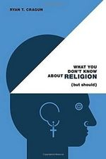 What You Don't Know about Religion (But Should) : Essays in Philosophical Theology - Ryan T Cragun
