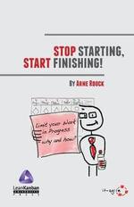 Stop Starting, Start Finishing! - Arne Roock