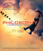 Philiosophy : An Illustrated History of Thought (Ponderables 100 Ideas That Changed Histoy Who Did What When) - Tom Jackson