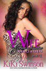 Wife Extraordinaire Reloaded Part 3 : Wife Extraordinaire - Kiki Swinson