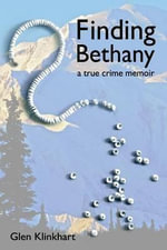 Finding Bethany : A True Crime Memoir - Glen Klinkhart