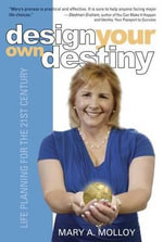 Design Your Own Destiny : Life Planning for the 21st Century - Mary A Molloy