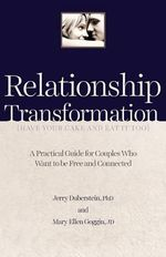 Relationship Transformation : Have Your Cake and Eat It Too - Jerry Duberstein