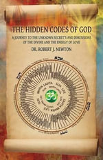 The Hidden Codes of God - Dr Robert J Newton