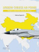 Modern Chinese Warplanes : Combat Aircraft and Units of the Chinese Air Force and Naval Aviation - Andreas Rupprecht