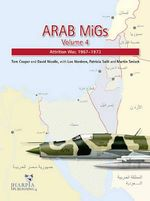Arab Migs Volume 4 : Transition and War of Attrition, 1967-1973 - Tom Cooper