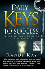 Daily Keys to Success : Essentials for a Thriving Career and Life - Randy Kay