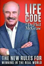 Life Code : The New Rules for Winning in the Real World - Phil McGraw