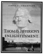 Thomas Jefferson's Enlightenment : Paris 1785 - James C Thompson