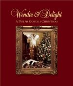 Wonder and Delight : A Dolph Gotelli Christmas - Dolph Gotelli