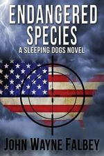 Endangered Species : A Sleeping Dogs Thriller - John Wayne Falbey