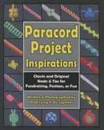 Paracord Project Inspirations : Classic and Original Knots & Ties for Fundraising, Fashion, or Fun - J D