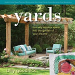 Yards : Turn Any Outdoor Space Into the Garden of Your Dreams - Billy Goodnick
