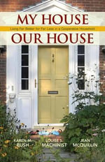 My House Our House : Living Far Better for Far Less in a Cooperative Household - Louise S Machinist