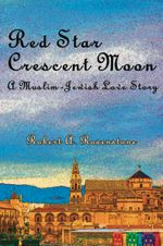Red Star, Crescent Moon : A Muslim-Jewish Love Story - Robert A. Rosenstone