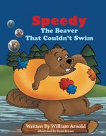 Speedy : The Beaver That Couldn't Swim - William Arnold
