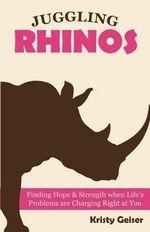 Juggling Rhinos - Kristy Geiser