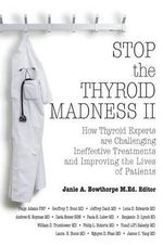 Stop the Thyroid Madness II : How Thyroid Experts Are Challenging Ineffective Treatments and Improving the Lives of Patients - Andrew Heyman