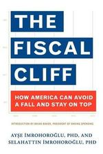 The Fiscal Cliff : How America Can Avoid a Fall and Stay on Top - Ayse Imrohoroglu Phd