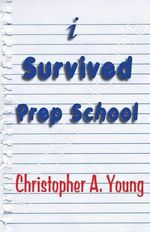 I Survived Prep School - Christopher A. Young