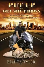 Put Up or Get Shut Down : An Urban Tale of the Motorcycle World as I Know It. - Benita Anne Tyler