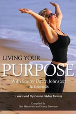 Living Your Purpose - Sunny Dawn Johnston