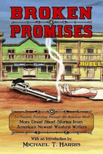 Broken Promises : La Frontera Publishing Presents the American West, More Great Short Stories from America's Newest Western Writers - Michael T. Harris