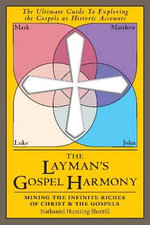 Laymans Gospel Harmony : Mining the Infinite Riches of Christ & the Gospels - Steve Miller