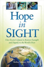 Hope in Sight : One Doctor's Quest to Restore Eyesight and Dignity to the World's Poor - Aisha Simjee