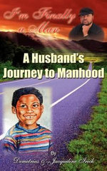 I'm Finally a Man/ A Husband's Journey to Manhood - Demetrius Irick