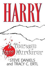 Harry : A Teenage Mass Murderer - Steve Daniels