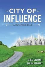 The City of Influence : A Business Tale - Jared Stewart