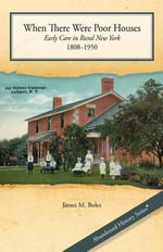 When There Were Poor Houses : Early Care in Rural New York 1808-1950 - Edd James M Boles