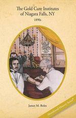 The Gold Cure Institutes of Niagara Falls, New York, 1890s - Edd James M Boles