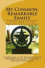 My Common, Remarkable Family : Civil War to the Twenty First Century - Tony Allen