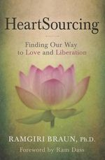 Heartsourcing : Finding Our Way to Love and Liberation - Ramgiri Braun