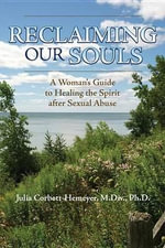 Reclaiming Our Souls : A Woman's Guide to Healing the Spirit After Sexual Abuse - Julia Corbett-Hemeyer